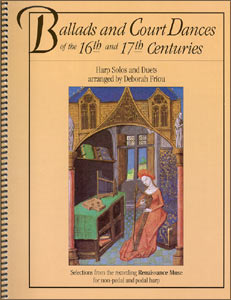 Ballads and Court Dances of the 16th and 17th Centuries book by Deborah Friou